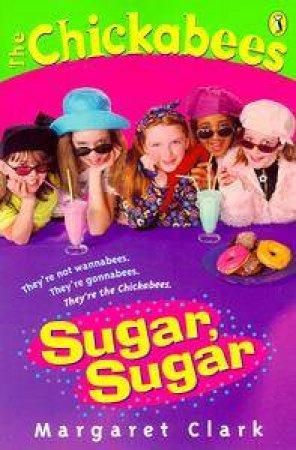 The Chickabees: Sugar Sugar by Margaret Clark