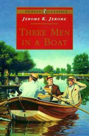 Puffin Classics: Three Men In A Boat by Jerome K Jerome