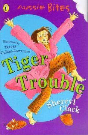 Aussie Bites: Tiger Trouble by Sherryl Clark