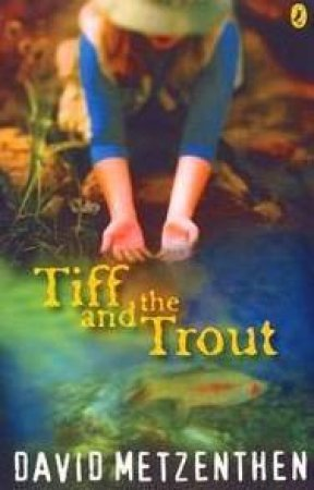 Tiff And The Trout by David Metzenthen