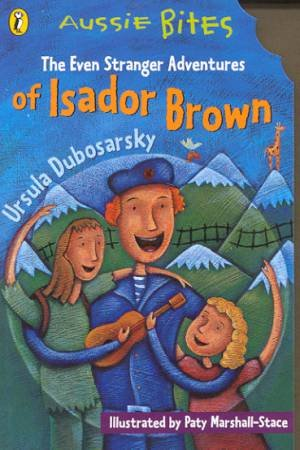 Aussie Bites: The Even Stranger Adventures Of Isador Brown by Ursula Dubosarsky