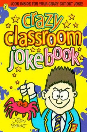 The Crazy Classroom Joke Book by John Byrne
