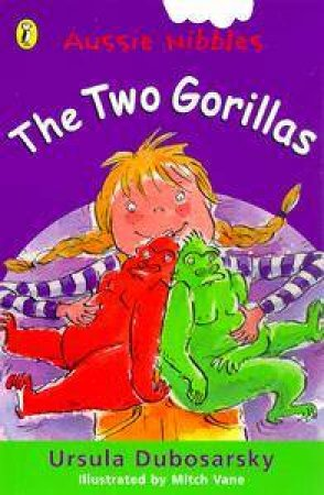 Aussie Nibbles: The Two Gorillas by Ursula Dubosarsky