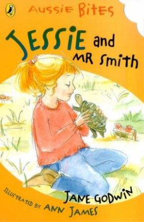 Aussie Bites: Jessie And Mr Smith by Jane Godwin