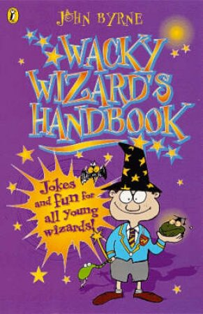 The Wacky Wizard's Handbook: Jokes & Fun For All Young Wizards! by John Byrne