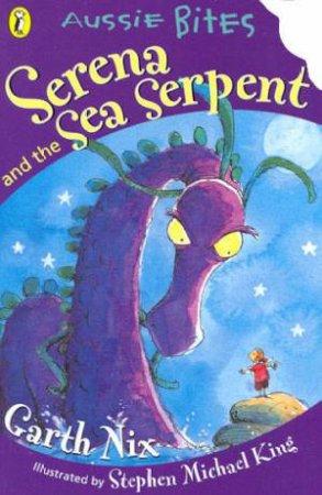Aussie Bites: Serena And The Sea Serpent by Garth Nix
