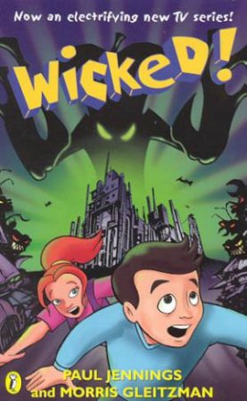 Wicked! - TV Tie In by Paul Jennings & Morris Gleitzman