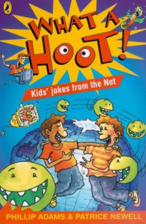 What A Hoot!: Kids' Jokes From The Net by Phillip Adams & Patrice Newell