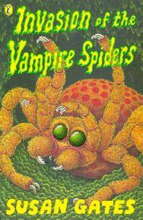 Invasion Of The Vampire Spiders by Susan Gates