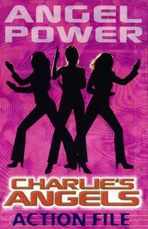 Angel Power: The Charlie's Angels Action File by Stephen Cole