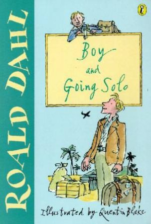 Boy: Tales Of Childhood & Going Solo by Roald Dahl