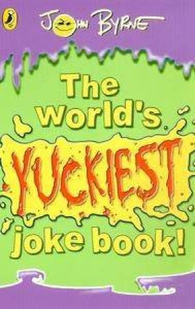 The World's Yuckiest Joke Book by John Byrne