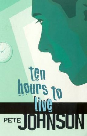 Ten Hours To Live by Pete Johnson