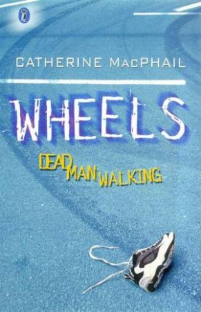 Wheels: Dead Man Walking by Catherine MacPhail