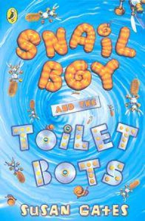 Snail Boy And The Toilet Bots by Susan Gates