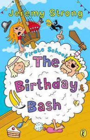 Pirate School: The Birthday Bash by Jeremy Strong