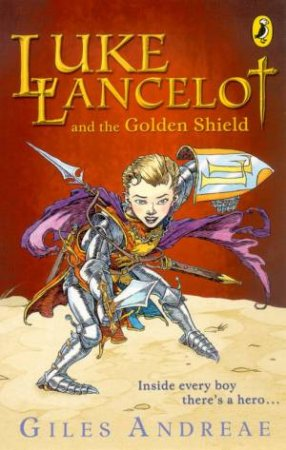 Luke Lancelot And The Golden Shield by Giles Andreae