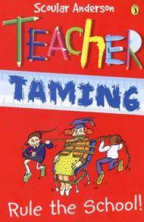 Teacher Taming: Rule The School! by Scoular Anderson