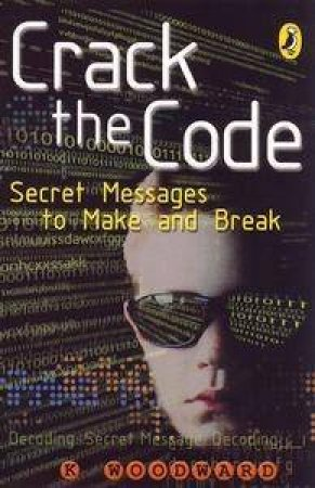 Crack The Code: Secret Message To Make And Break by Kay Barnham