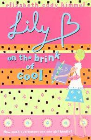 Lily B On The Brink Of Cool by Elizabeth Cody Kimmel