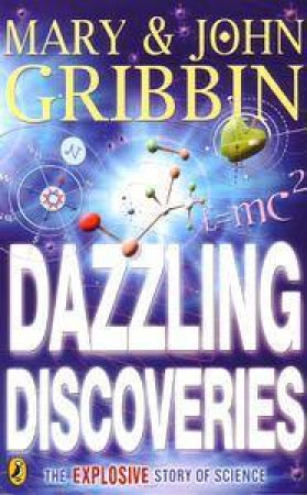 Dazzling Discoveries: The Explosive Story Of Science by John Gribbin