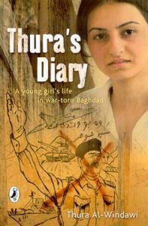 Thura's Diary : A Young Girl's Life In War Torn Baghdad by Thura et al al-Windawi