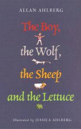 The Boy, The Wolf, The Sheep And The Lettuce by Allan Ahlberg