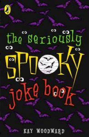 Seriously Spooky Joke Book by Kay Woodward