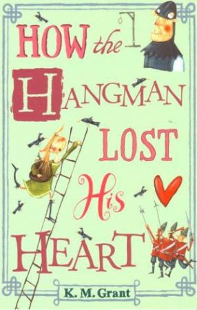 How The Hangman Lost His Heart by K M Grant