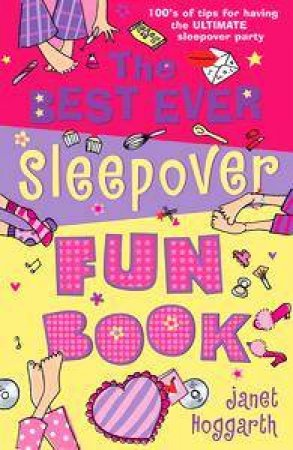 The Best Ever Sleepover Fun Book by Janet Hoggarth