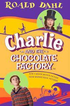 Charlie & The Chocolate Factory - Film Tie-In by Roald Dahl