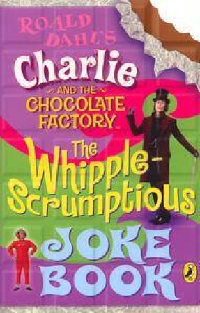 Charlie & The Chocolate Factory: The Whipple-Scrumptious Joke Book by Roald Dahl