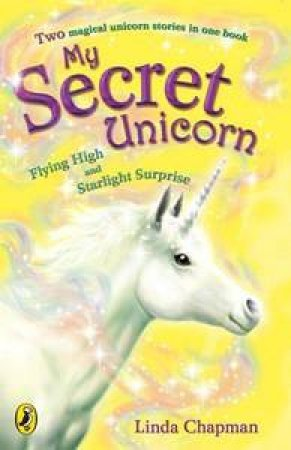 My Secret Unicorn: Flying High and Starlight Surprise by Linda Chapman