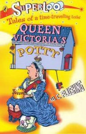 Superloo: Queen Victoria's Potty by W C Flushing