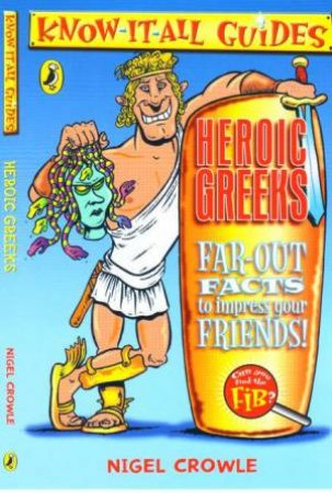 Know-It-All Guides: Heroic Greeks by Nigel Crowle