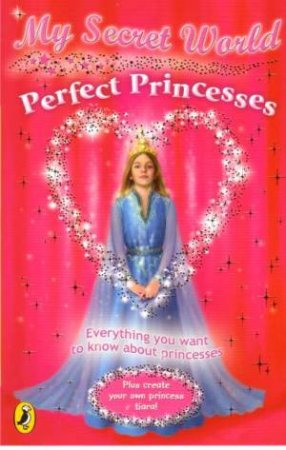 Perfect Princesses: My Secret World by Kay Woodward