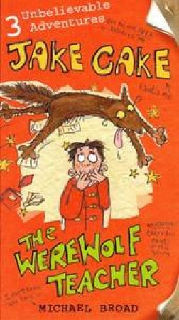 Jake Cake And The Werewolf Teacher 1 by Michael Broad