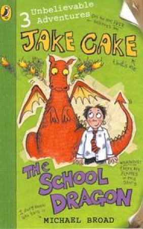 Jake Cake: The School Dragon by Michael Broad