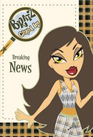 Bratz: Clued In: Breaking News by Anon