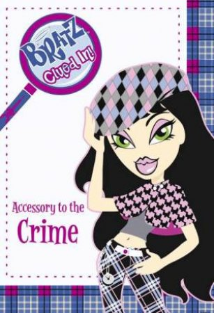 Bratz: Clued In: Accessory To The Crime by Anon