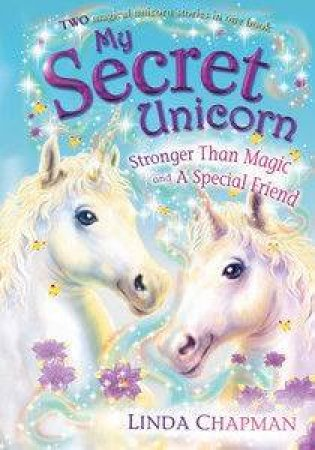 My Secret Unicorn: Stronger Than Magic And A Special Friend by Linda Chapman