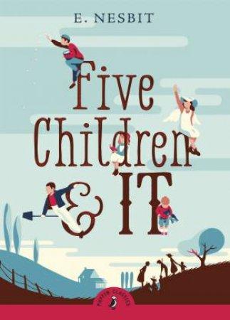 Puffin Classics: Five Children and It by E Nesbit