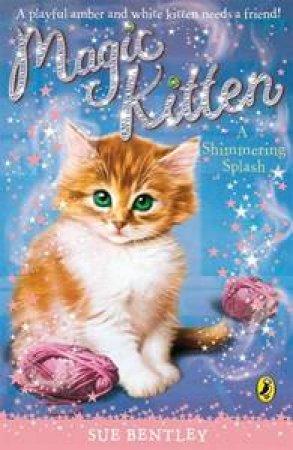 A Shimmering Splash: Magic Kitten Vol 11 by Sue Bentley