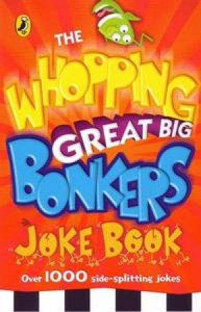 The Whopping Great Big Bonkers Joke Book by Various