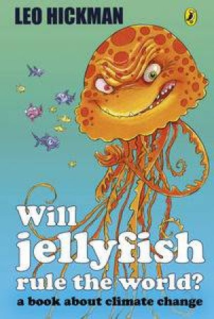 Will Jellyfish Rule the World? A Book About Climate Change by Leo Hickman