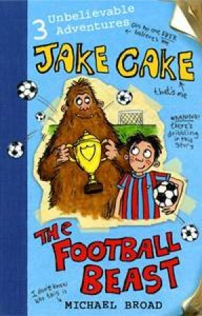 Jake Cake: The Football Beast by Michael Broad
