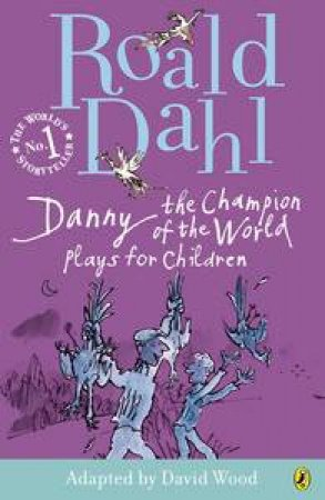 Danny the Champion of the World: Plays for Children by Roald Dahl