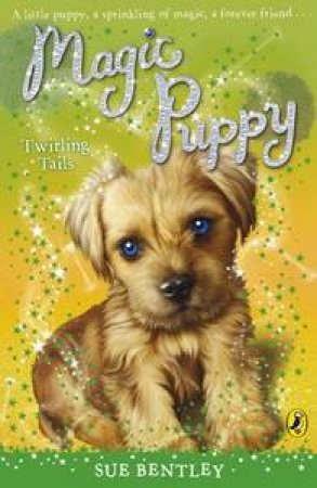 Twirling Tails: Magic Puppy Volume 7 by Sue Bentley