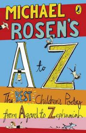 Michael Rosen's A to Z: The Best Children's Poetry from Agard to Zephaniah by Michael Rosen