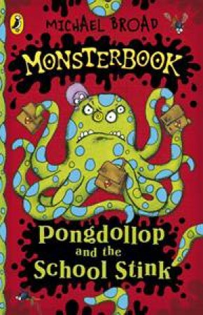 Monsterbook: Pongdollop and the School Stink by Michael Broad
